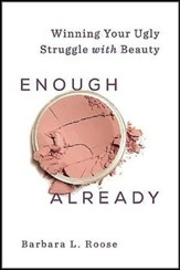 Enough Already: Winning Your Ugly Struggle with Beauty - Slightly Imperfect
