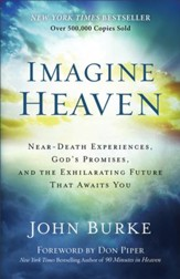 Imagine Heaven: Near-Death Experiences, God's Promises, and the Exhilarating Future That Awaits You - eBook
