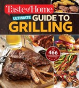 Taste of Home Ultimate Guide to Grilling: 465 flame-broiled favorites - eBook