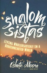 Shalom Sistas: Living Wholeheartedley in a  Brokenhearted World