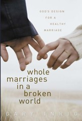 Whole Marriages in a Broken World: God's Design for a Healthy Marriage - eBook