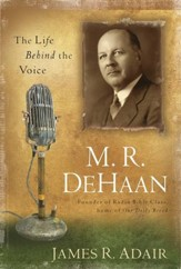 M. R. DeHaan: The Life Behind the Voice - eBook