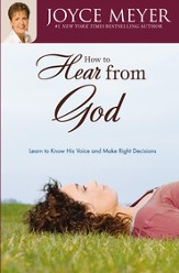 How to Hear from God: Learn to Know His Voice and Make Right Decisions - eBook