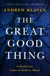 The Great Good Thing: A Secular Jew Comes to Faith in Christ