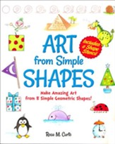 Art from Simple Shapes: Make Amazing Art from 8 Simple Geometric Shapes! Includes a Shape Stencil
