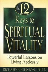The 12 Keys to Spiritual Vitality: Powerful Lessons on Living Agelessly