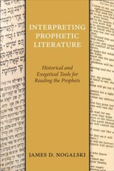Interpreting Prophetic Literature: Historical and Exegetical Tools for Reading the Prophets - eBook