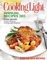 Cooking Light Annual Recipes 2013: Every Recipe...A Year's Worth of Cooking Light Magazine - eBook