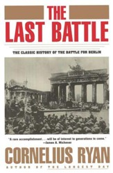 Last Battle The: The Classic History of the Battle for Berlin