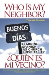 Who Is My Neighbor?: Learning Spanish as Church Hospitality - Teacher Manual
