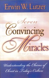 Seven Convincing Miracles: Understanding the Claims of Christ in Today's Culture / Digital original - eBook