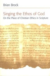 Singing the Ethos of God: On the Place of Christian Ethics in Scripture