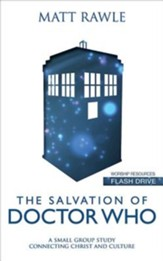 The Salvation of Doctor Who: A Small Group Study Connecting Christ and Culture - Worship Resources Flash Drive