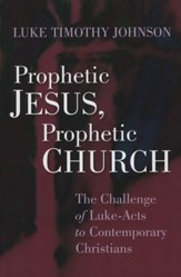 Prophetic Jesus, Prophetic Church: The Challenge of Luke-Acts to Contemporary Christians