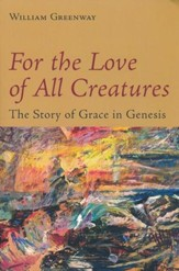For the Love of All Creatures: The Story of Grace in Genesis - eBook