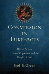 Conversion in Luke-Acts: Divine Action, Human Cognition, and the People of God - eBook
