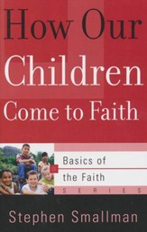How Our Children Come to Faith (Basics of the Faith)