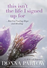 This Isn't the Life I Signed Up For: ...But I'm Finding Hope and Healing - eBook