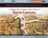A Primary Source History of the Colony of South Carolina - Unabridged Audiobook on CD