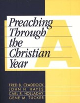 Preaching Through the Christian Year: Year A