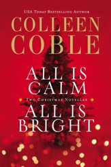 All Is Calm, All Is Bright: A Colleen Coble Christmas Collection - eBook