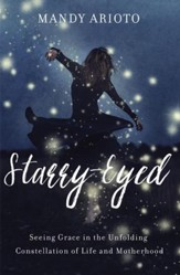 Starry-Eyed: Seeing Grace in the Unfolding Constellation of Life and Motherhood - eBook