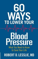 60 Ways to Lower Your Blood Pressure: What You Need to Know to Save Your Life - eBook