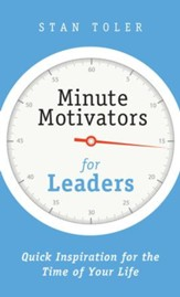 Minute Motivators for Leaders: Quick Inspirations for the Time of Your Life - eBook