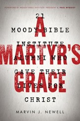 A Martyr's Grace: 21 Moody Bible Institute Alumni Who   Gave Their Lives for Christ - eBook