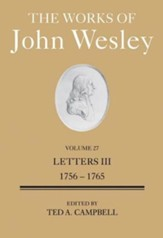 The Works of John Wesley Volume 27: Letters III (1756-1765)