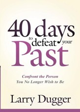Forty Days to Defeat Your Past: Confront the Person You No Longer Wish to Be - eBook