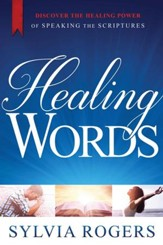 Healing Words: Discover the Healing Power of Speaking   the Scriptures - eBook