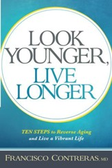 Look Younger, Live Longer: 10 Steps to Reverse Aging and Live a Vibrant Life - eBook