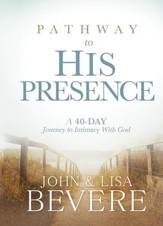 Pathway to His Presence: A 40-Day Journey to Intimacy With God - eBook