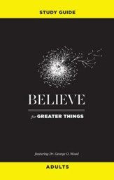 Believe for Greater Things Study Guide: Adults - eBook
