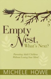 Empty Nest, What's Next? Parenting Adult Children Without Losing Your Mind - eBook
