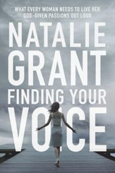 Finding Your Voice: What Every Woman Needs to Live Her God-Given Passions Out Loud - eBook