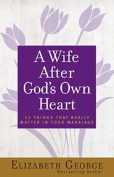 A Wife After God's Own Heart: 12 Things That Really Matter in Your Marriage - eBook