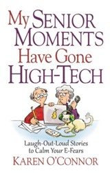 My Senior Moments Have Gone High-Tech: Laugh-Out-Loud Stories to Calm Your E-Fears - eBook
