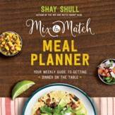 Mix-and-Match Meal Planner: Your Weekly Guide to Getting Dinner on the Table - eBook