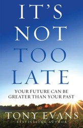 It's Not Too Late: Your Future Can Be Greater Than Your Past - eBook