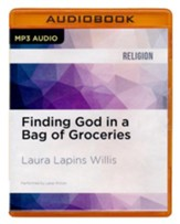 Finding God in a Bag of Groceries: Sharing Food, Discovering Grace - unabridged audio book on MP3-CD