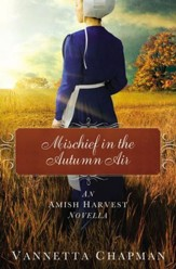 Mischief in the Autumn Air: An Amish Harvest Novella / Digital original - eBook
