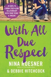 With All Due Respect: 40 Days to a More Fulfilling Relationship with Your Teens and Tweens - eBook