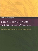 The Biblical Psalms in Christian Worship: A Brief Introduction & Guide to Resources