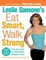 Leslie Sansone's Eat Smart, Walk Strong: The Secrets to Effortless Weight Loss - eBook