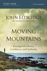 Moving Mountains Study Guide: Praying with Passion, Confidence, and Authority - eBook