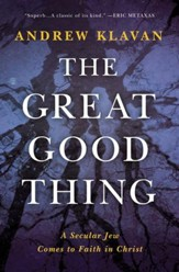 The Great Good Thing: A Secular Jew Comes to Faith in Christ - eBook
