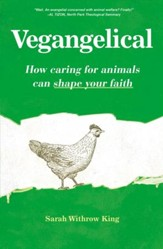 Vegangelical: How Caring for Animals Can Shape Your Faith - eBook