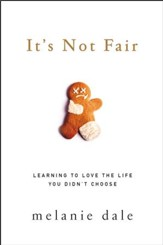 It's Not Fair: Learning to Love the Life You Didn't Choose - eBook